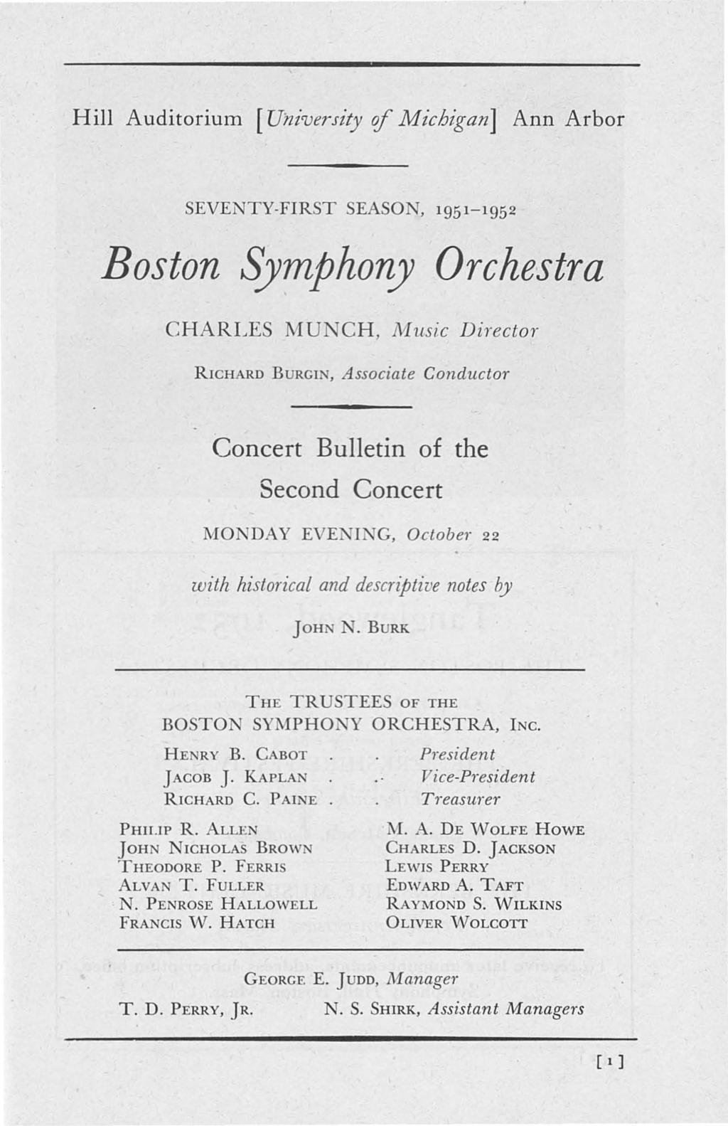 Hill Auditorium [University of Michigan] Ann Arbor SEVENTY-FIRST SEASO, 1951-1952 Boston Symphony Orchestra CHARLES funch, Music Di1'ector RICHARD BURGI, Associate Conductor Concert Bulletin of the