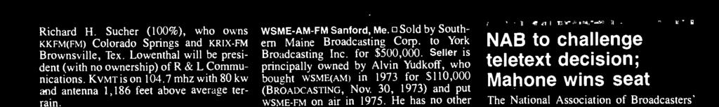 Seller is principally owned by Alvin Yudkoff, who bought WSME(AM) in 1973 for $110,000 (BROADCASTING, Nov 30, 1973) and put WSME -FM on air in 1975. He has no other broadcast interests.