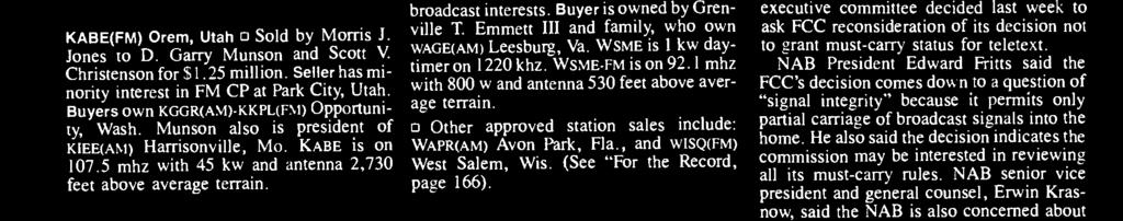 "1 mhz with 800 w and antenna 530 feet above average terrain. Other approved station sales include: WAPR(AM) Avon Park, Fla., and WISQ(FM) West Salem, Wis. (See ""For the Record, page 166)."