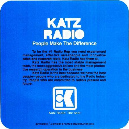 KATZ RADIO People Make The Difference To be the #1 Radio Rep you need experienced management, effective salespeople and innovative sales and research tools. Katz Radio has them all.