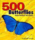 500 butterflies : butterflies from around the world (#13643U3) by Preston-Mafham, Ken. 595.78 Includes bibliographical references (p. 528) and index.