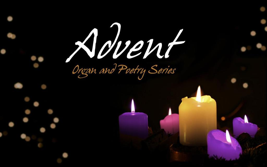 Advent Organ and Poetry Series Join organist Andrew Galuska and nationally-recognized poets to hear organ literature and the spoken word illuminating the many moods of Advent.