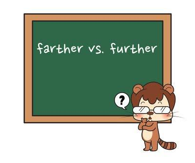 FURTHER VS. FARTHER Farther: a measure of distance or length. E.g. The mall is farther away than I d thought.