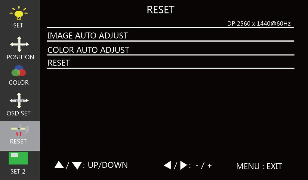 Reset Menu IMAGE AUTO ADJUST: Automatically adjusts the position of the image on the screen. This option is only available when the VGA input is selected.