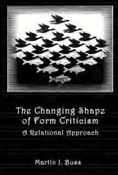 RBL 08/2012 Buss, Martin J. Edited by Nickie M. Stipe The Changing Shape of Form Criticism: A Relational Approach Hebrew Bible Monographs 18 Sheffield: Sheffield Phoenix, 2010. Pp. xiv + 340.