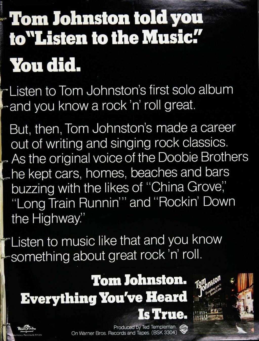 "A _ Tom Johnston told ÿou to ""Listen to the Music:' You did. -Listen to Tom Johnston's first solo album --and you know a rock 'n' roll great."