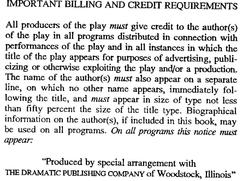 IMPORTANT BILLING AND CREDIT REQUIREMENTS All producers of the play must give credit to the author{s) of the play in all programs distributed in connection with performances of the play and in all