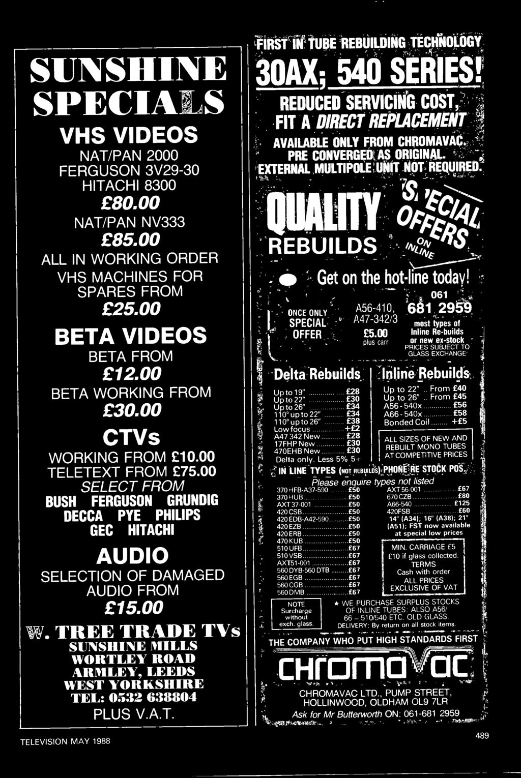 TREE TRADE TVs SUNSHINE MILLS WORTLEY ROAD ARMLEY, LEEDS WEST YORKSHIRE TEL: 0532 638804 PLUS V.A.T. TELEVISION MAY 1988 FIRST IN TUBE REBUILDING TECHNOLOGY 30AX; 540 SERIES!