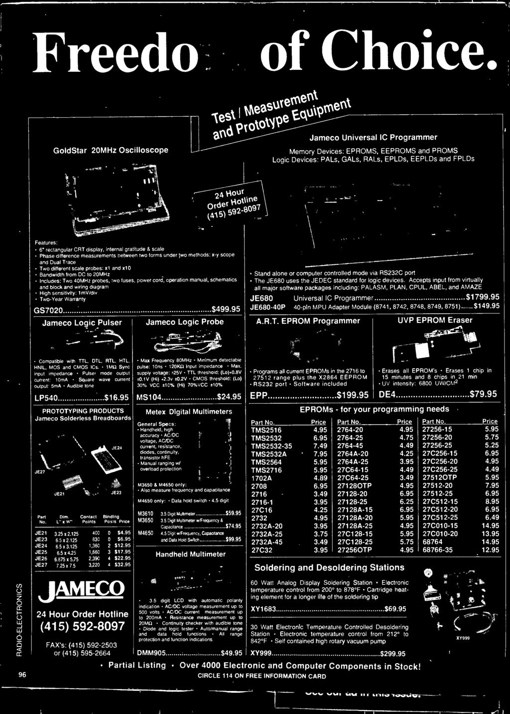Warranty GS7020 $499.95 Jameco Logic Pulser Jameco Logic Probe Stand alone or computer controlled mode via RS232C port The JE680 uses the JEDEC standard for logic devices.