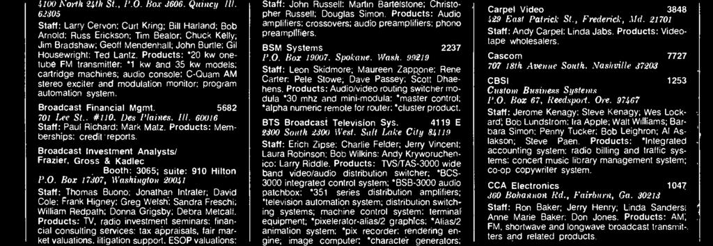 Broadcast Microwave Services 1718, 1720 7322 Convoy Court, San Diego 92111 Staff: Jeff Harding; Everett Shifts; Dave MacKinney; Graham Bunney; Hans Emmenegger; Bob Anderson; Anthony Triana; Dave