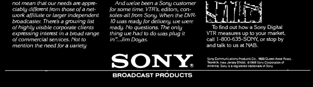 The Sony DVR -10 digital VTR helps us satisfy all those needs and more.