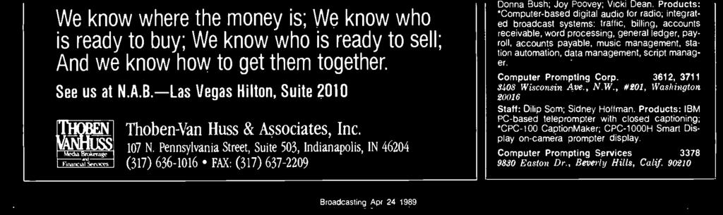 80401-3215 Staff: Mark Fine; Marilyn Decker; Beth Broidis: We know where the money is; We know who is ready to buy; We know who is ready to sell; And we know how to get them together. See us at N.A.B. -Las Vegas Hilton, Suite 2010 Thoben-Van Huss & Associates, Inc.