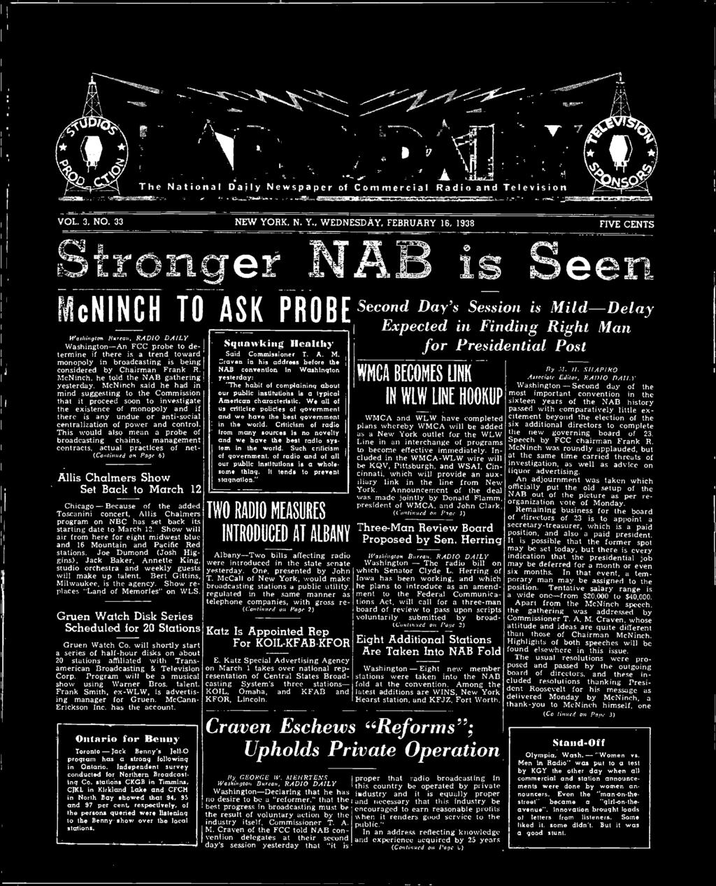 , WEDNESDAY, FEBRUARY 16, 1938 FIVE CENTS Stronger NAB is Seen McNINCH TO ASK PROBE Washington Hlt,(00, Washington-An FCC probe to determine if there is a trend toward ' monopoly in broadcasting is