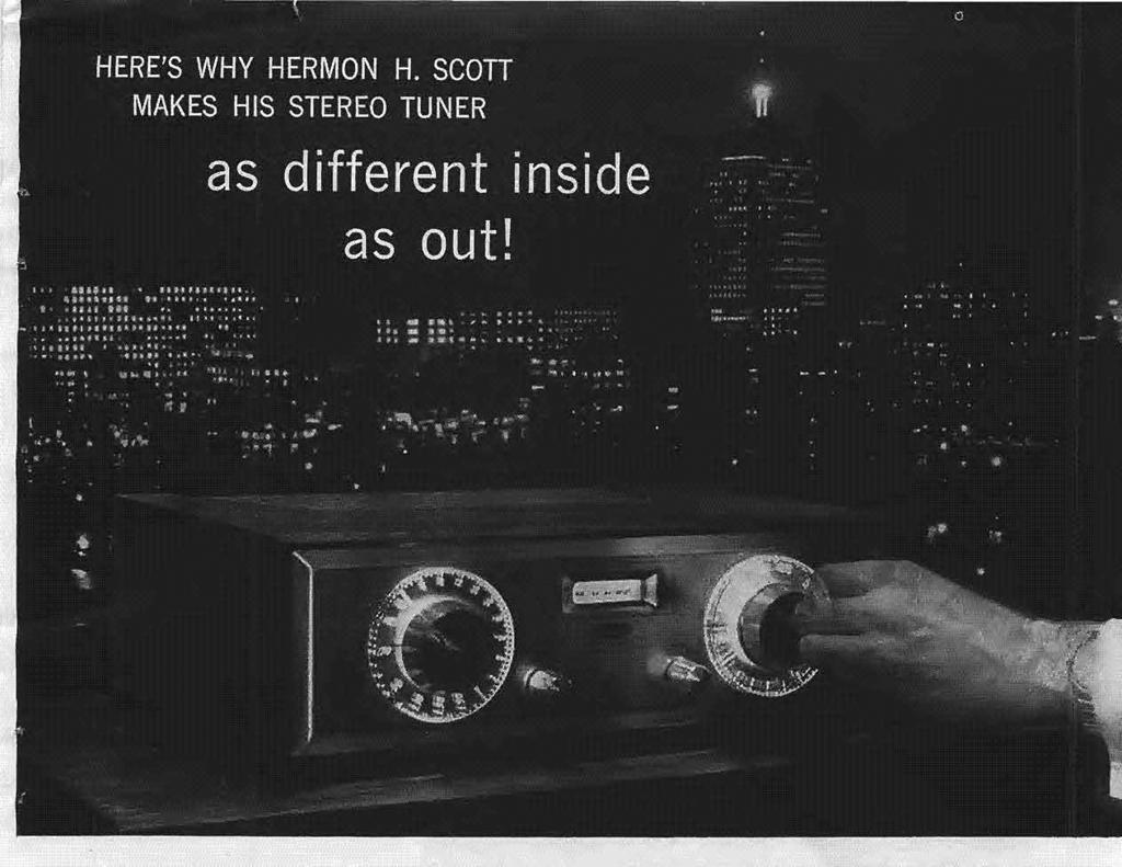 "To meet these new requirements Hermon H. Scott designed a completely different kind of AM-FM tuner. On the FM side, the most important difference is H. H. Scott's exclusive ""Wide-Band"" Design."