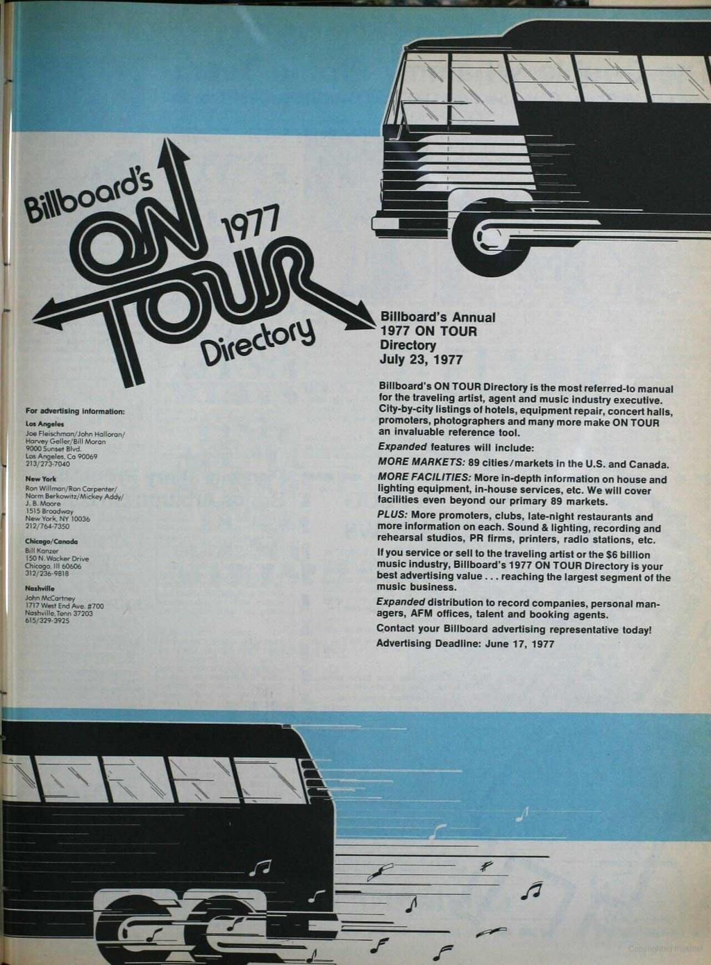 'ilveckot Billboard's Annual 977 ON TOUR Directory July 23, 977 l r For advertising information: Loo Angers Joe Fleischman /John Halloran/ Harvey Gel ler;'bill Moran 9000 Sunset Blvd.