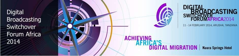 Utilising Satellite to Promote Digital Broadcasting Digital Broadcasting Switchover Forum Africa 2014 Achieving Africa