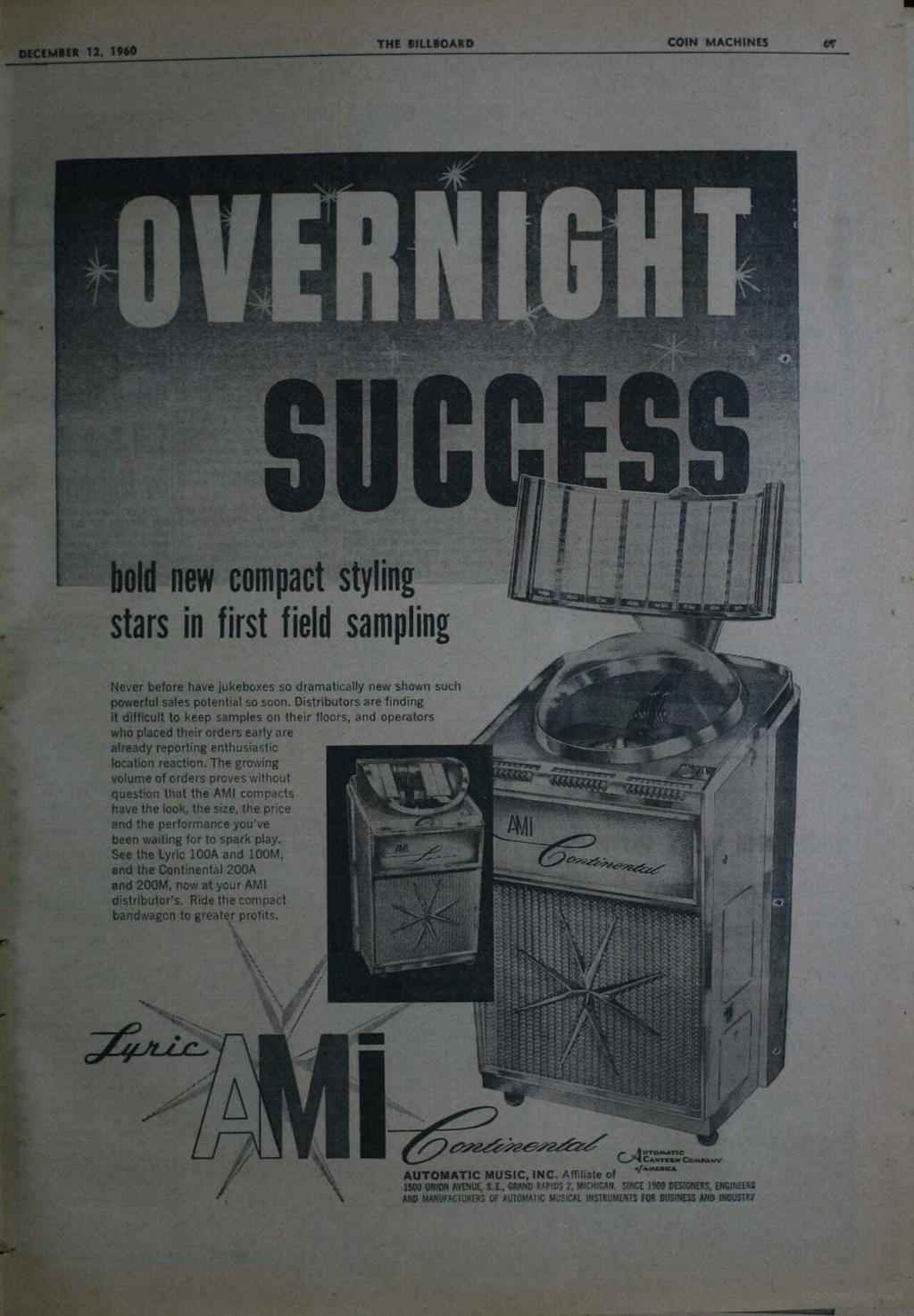 DECEMBER 12, 1960 THE BILLBOARD COIN MACHINES GT bold new compact styling stars in first field sampling Never before have jukeboxes so dramatically new shown such powerful sales potential so soon.