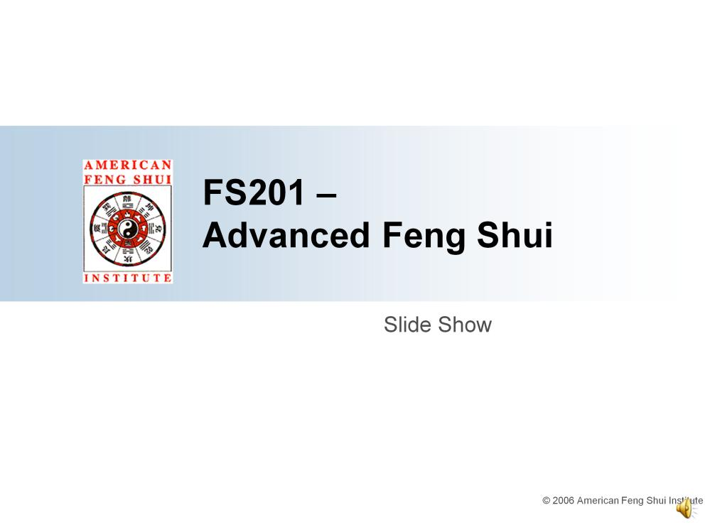 Welcome to the American Feng Shui Institute s Advanced class slide show. We hope you are enjoying the material so far. I m Chris Shaul, a senior instructor and webmaster for the Institute.