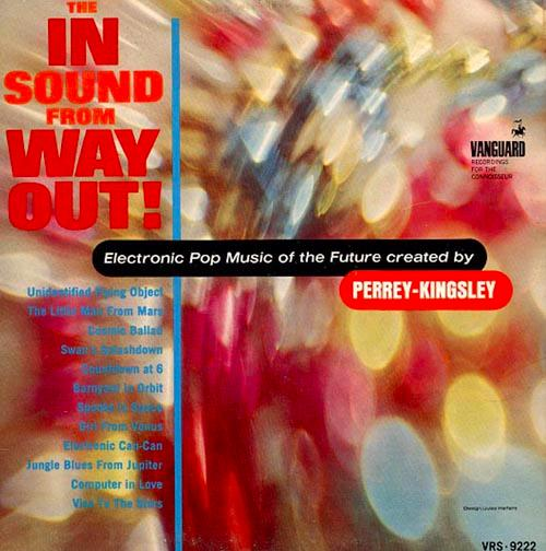 The In Sound from Way Out (1966) Jean Jacques Perrey and Gershon Kingsley 1965 - Vanguard Records set up a laboratory in New York for the Perrey-Kingsley experiments.