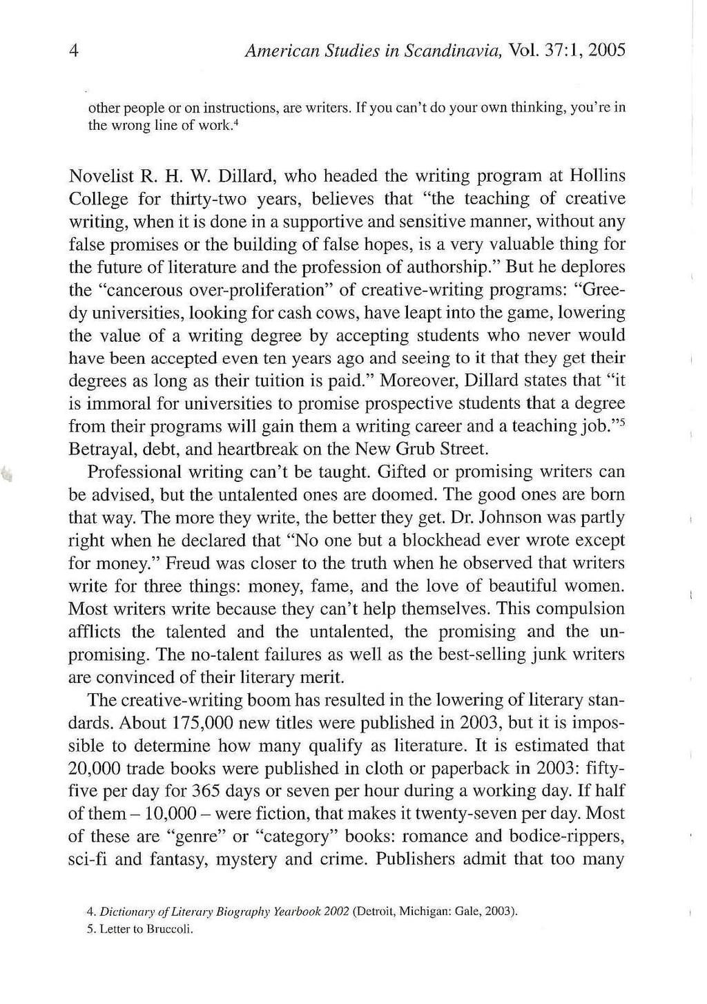 4 American Studies in Scandinavia, Vol. 37: 1, 2005 other people or on instructions, are writers. If you can't do your own thinking, you' re in the wrong line of work. 4 Novelist R. H. W.