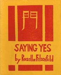 catalog # Seventy-one 69. FELSENFELD, Rosella. Saying Yes. (np): (nd) (1976). First edition. Small 4to. [22 pp]. Near fine in sewn wrappers.