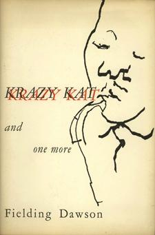 email maser@detritus.com 510 524 8830 7. DAWSON, Fielding. Krazy Kat and one more. San Francisco: Print Workshop, 1955. First edition. [20 pp].