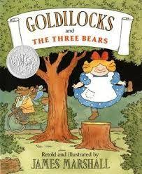 10 Title: Goldilocks and The Three Bears Author: (retold) James Marshall Illustrator: James Marshall (Caldecott honor) Copyright date: 1988 Identify the kind(s) of picture book: picture story book