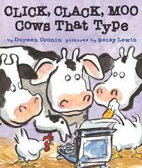 27 Title: Click, Clack, Moo: Cows That Type Author: Doreen Cronin Illustrator: Betsy Lewin Copyright Date: 2000 Identify the kind(s) of picture books: story book Author s style: narrative/dialogue