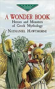 34 Title: A Wonder Book: Heroes and Monsters of Greek Mythology Author: Nathaniel Hawthorne Awards: none Reading Level: 5-8 Publisher: Dover Publications Copyright Date: 2003 ISBN #: 0486-1113-50
