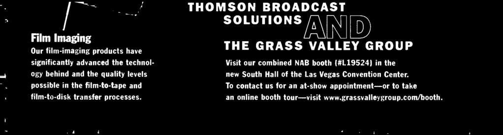 THOMSON BROADCAST SOLUTIONS THE GRASS VALLEY GROUP Visit our combined NAB