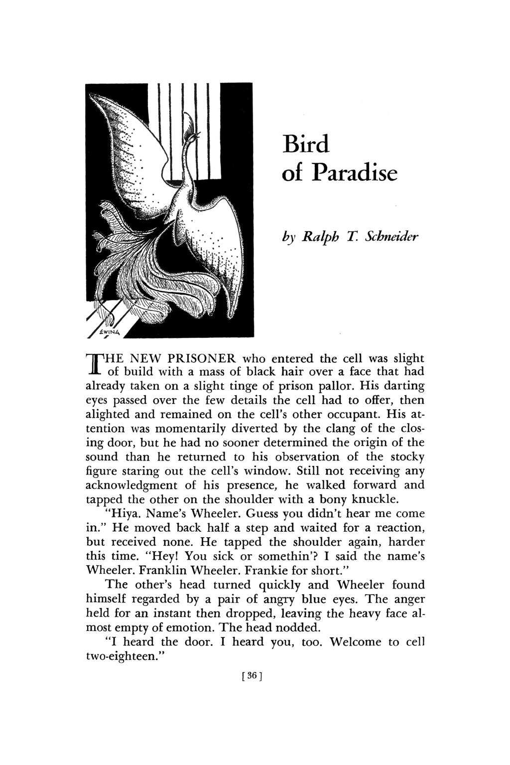 Bird of Paradise by Ralph T. Schneider THE NEW PRISONER who entered the cell was slight of build with a mass of black hair over a face that had already taken on a slight tinge of prison pallor.