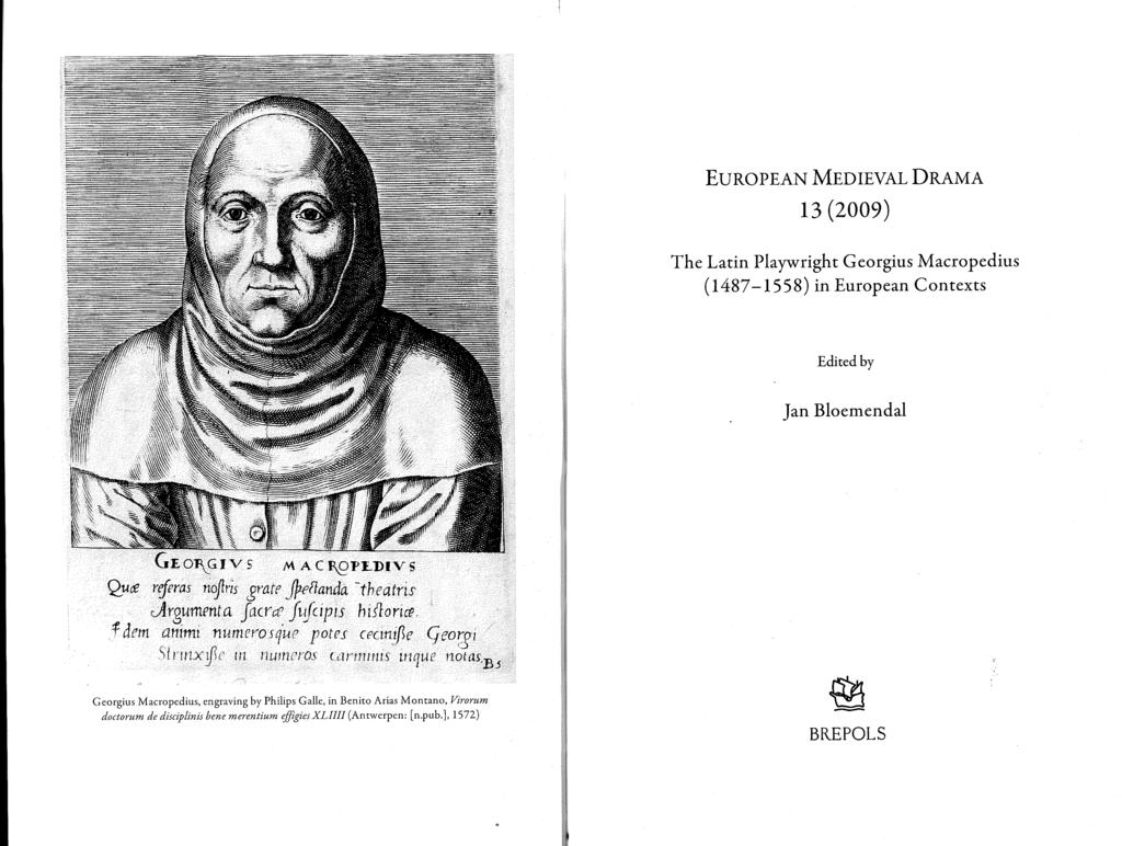 EUROPEAN MEDIEVAL DRAMA 13 (2009) The Latin Playwight Geogius Macopedius (1487-1558) in Euopean Contexts Edited by an Bloemendal O~GIV 5 MAC I\9l.