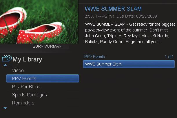 10 My Library Introducing PPV Events PPV Events allows you to view a previously purchased program. Go To PPV Arrow down to your topic and press OK.