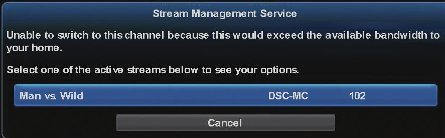 Stream Management Stream Management lets you decide which channels to watch when you ve exceeded your subscribed bandwidth to the home.
