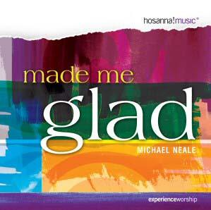Music album Made Me Glad featuring Michael Neale The PraiseCharts Worship Band Series is a unique and growing series of arrangements by some of today s top new arrangers.