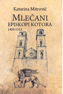 Venice: Priests of Kotor by Katarina Mitrović, leading author and historian on Venice Republic history in Balkan countries.
