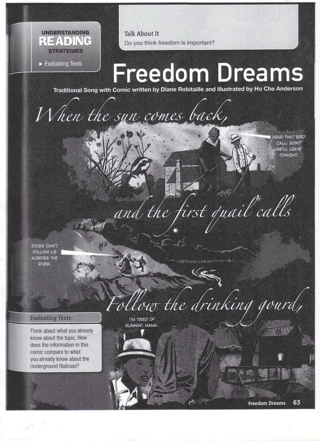 UNDERSTANDING Talk About It Do you think freedom is important? iluating Texts j^ J Freedom Dreams Traditional Song with Comic written by Diane Robitaille and illustrated by Ho Che Anderson.