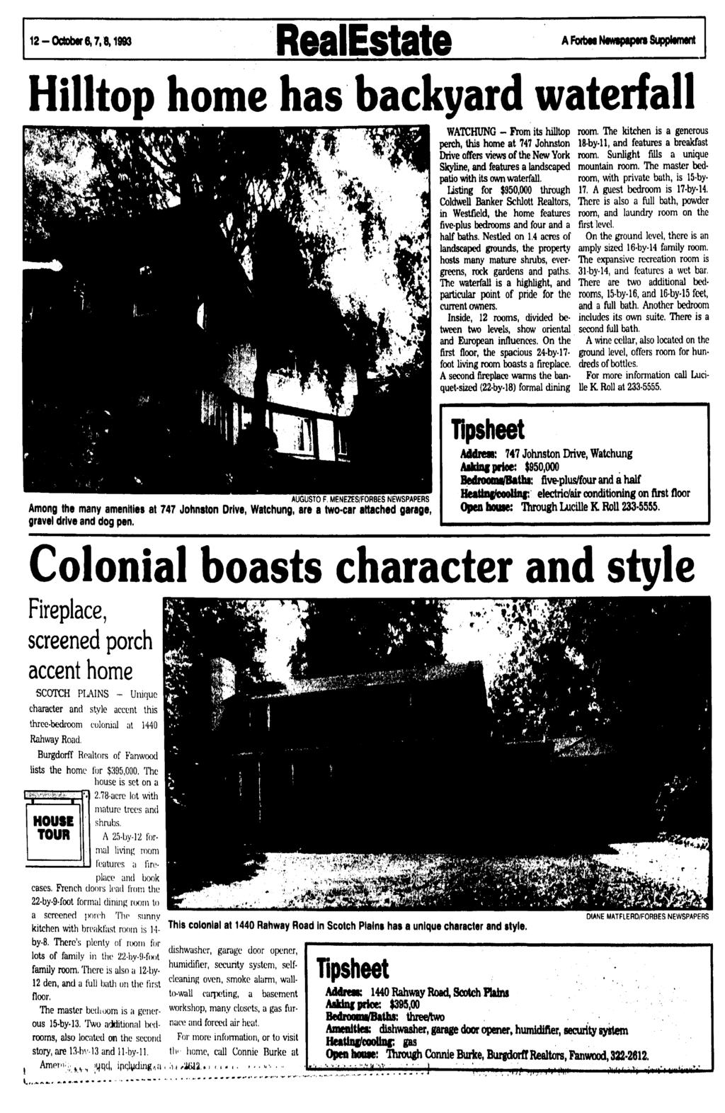 12 -October 6,7,6,1993 RealEstate A ForbM Newspapers Supplement Hilltop home has backyard waterfall WATCHUNG - From its hilltop perch, this home at 747 Johnston Drive offers views of the New York