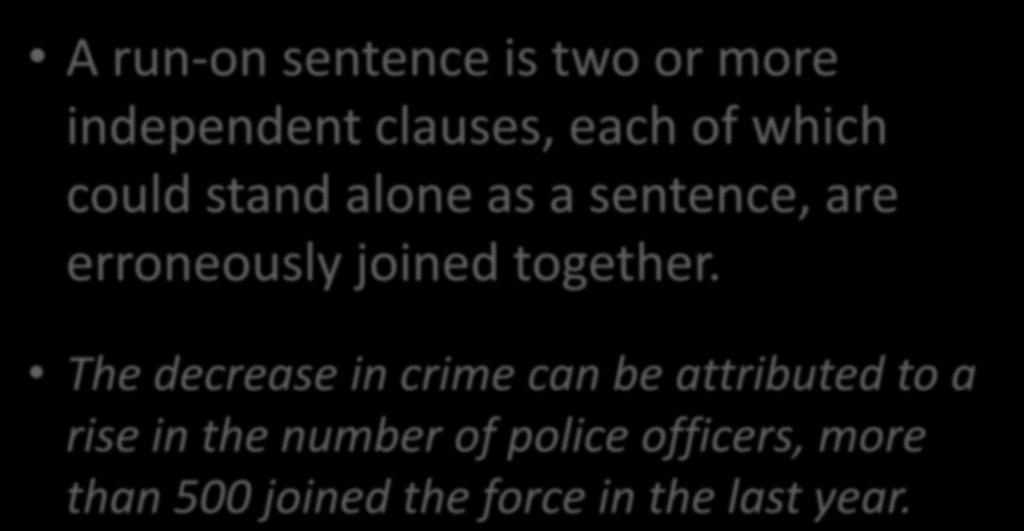 Common Mistake 1: Run-on Sentences A run-on sentence is two or more independent clauses, each of which could stand alone as a sentence, are