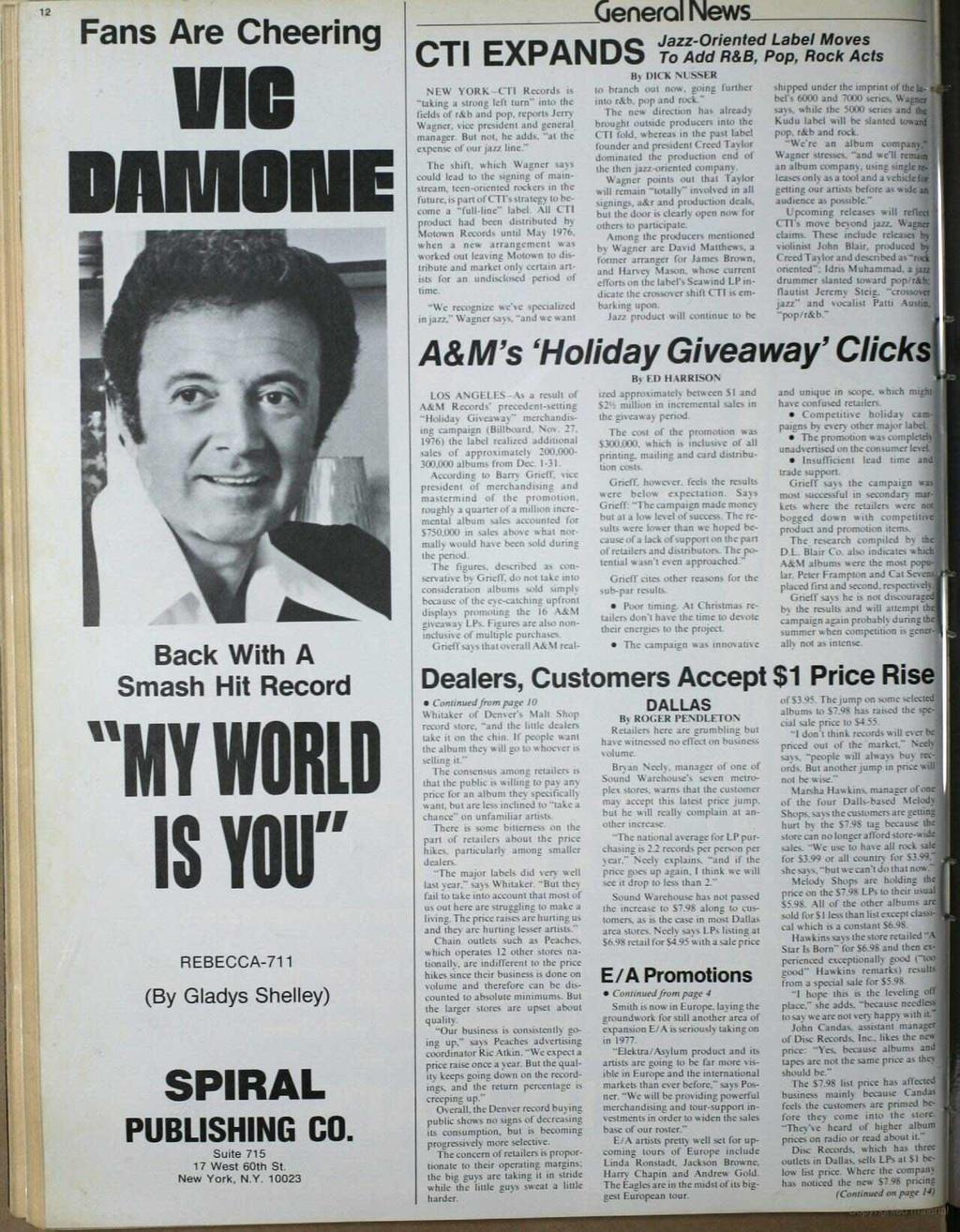 "Fans Are Cheering v'o DAMONE Back With A Smash Hit Record ""MY WORLD IS YOU"" REBECCA -7 (By Gladys Shelley) SPIRAL PUBLISHING CO. Suite 75 7 West 60th St. New York, N.Y. 0023 venerol News_ CTI EXPANDS Jazz -Oriented Label Moves By UIt k \ t sser NEW YORK -CTI Records as tai branch out it."