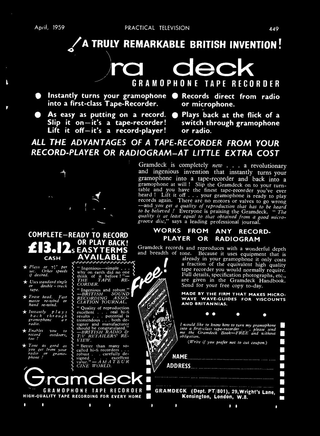 Plays back at the flick of a switch through gramophone or radio. ALL THE ADVANTAGES OF A TAPE -RECORDER FROM YOUR RECORD- PLAYER OR RADIOGRAM -AT LITTLE EXTRA COST COMPLETE -READY TO RECORD í13.