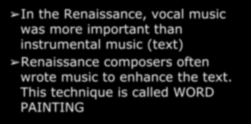 Word Painting In the Renaissance, vocal music was more important than instrumental music (text)