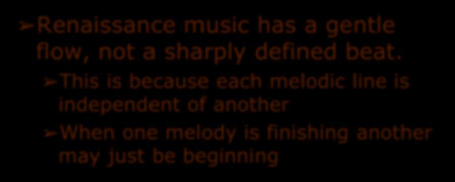 Rhythm and Melody Renaissance music has a gentle flow, not a sharply defined beat.