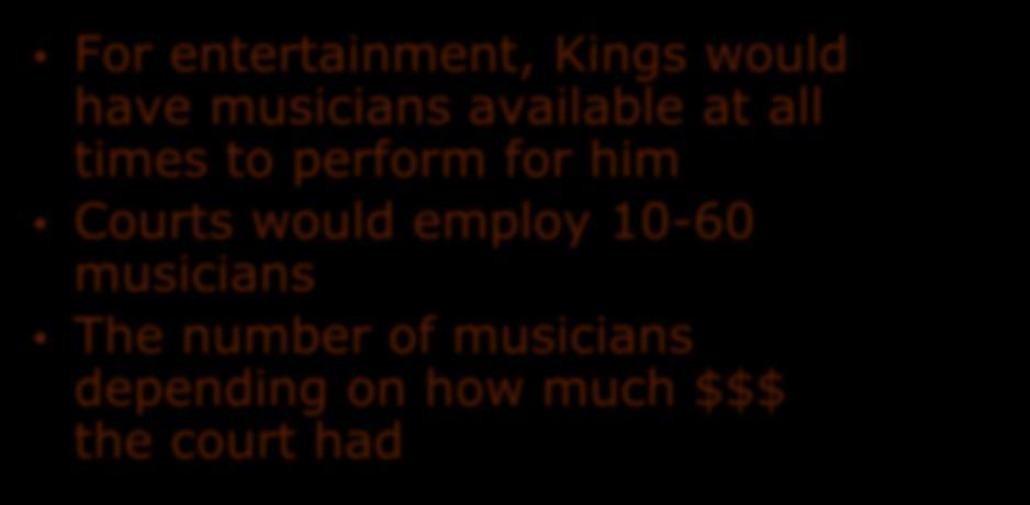 perform for him Courts would employ 10-60 musicians