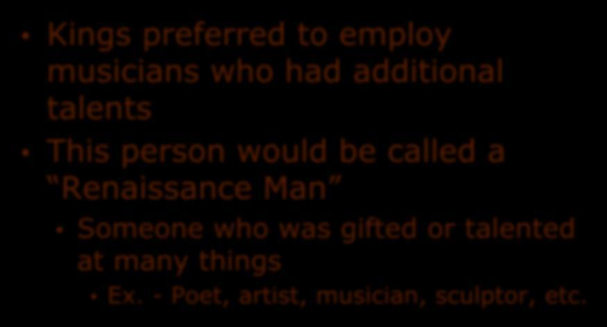 Secular Music of the Renaissance Kings preferred to employ musicians who had additional talents This person would be