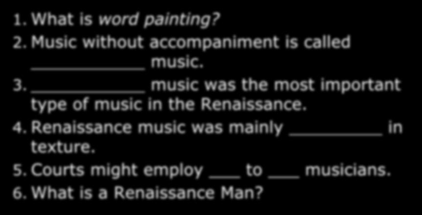 Quiz #1 1. What is word painting? 2. Music without accompaniment is called music. 3.