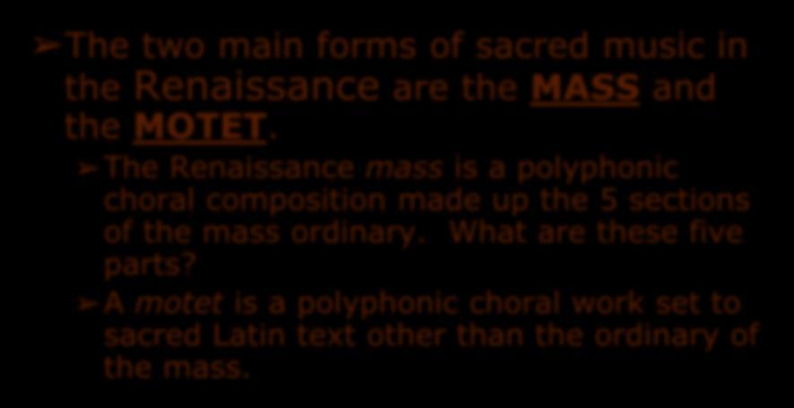 Sacred Music in the Renaissance The two main forms of sacred music in the Renaissance are the MASS and the MOTET.
