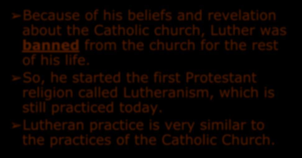 The Reformation Because of his beliefs and revelation about the Catholic church, Luther was banned from the church for the rest of his life.