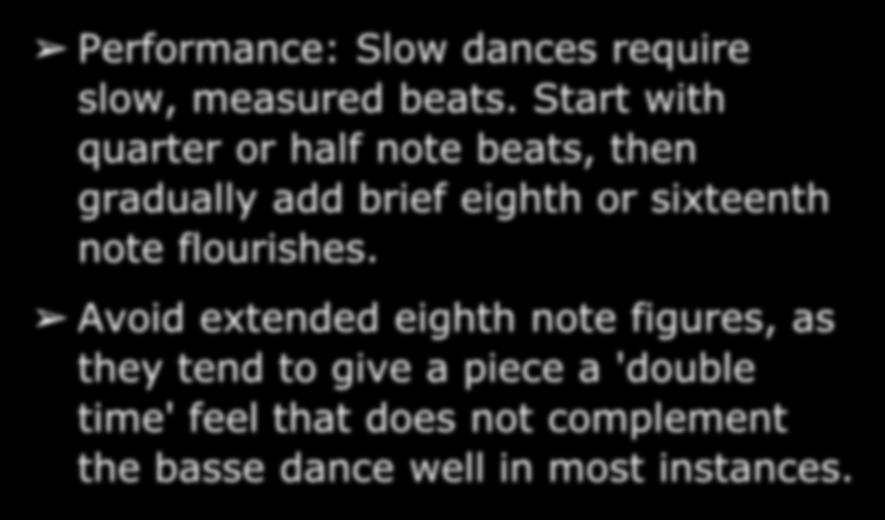Basse Dance Performance: Slow dances require slow, measured beats.
